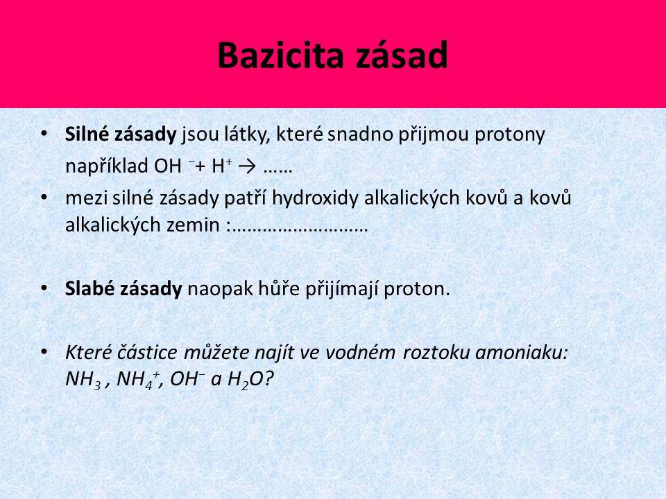 Bazicita zásad Silné zásady jsou látky, které snadno přijmou protony