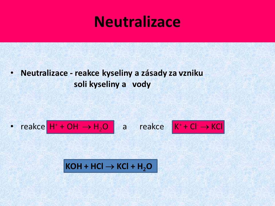 Neutralizace Neutralizace - reakce kyseliny a zásady za vzniku