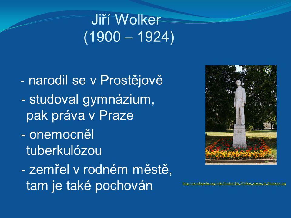 Jiří Wolker (1900 – 1924) - studoval gymnázium, pak práva v Praze