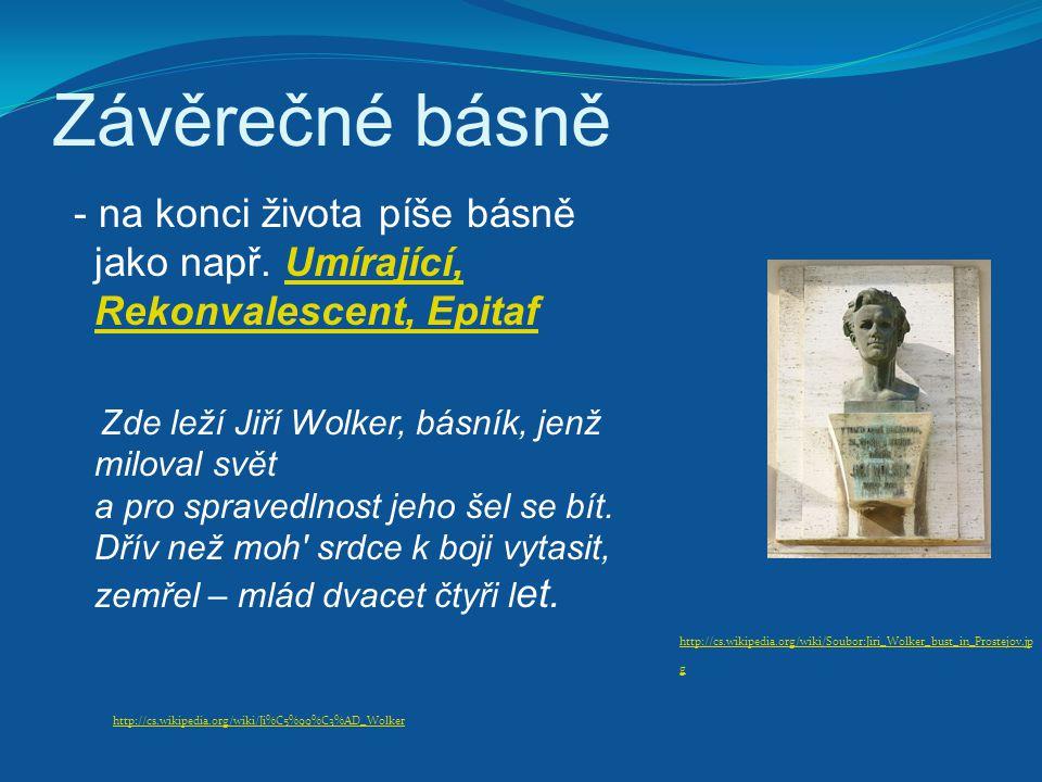 Závěrečné básně - na konci života píše básně jako např. Umírající, Rekonvalescent, Epitaf.