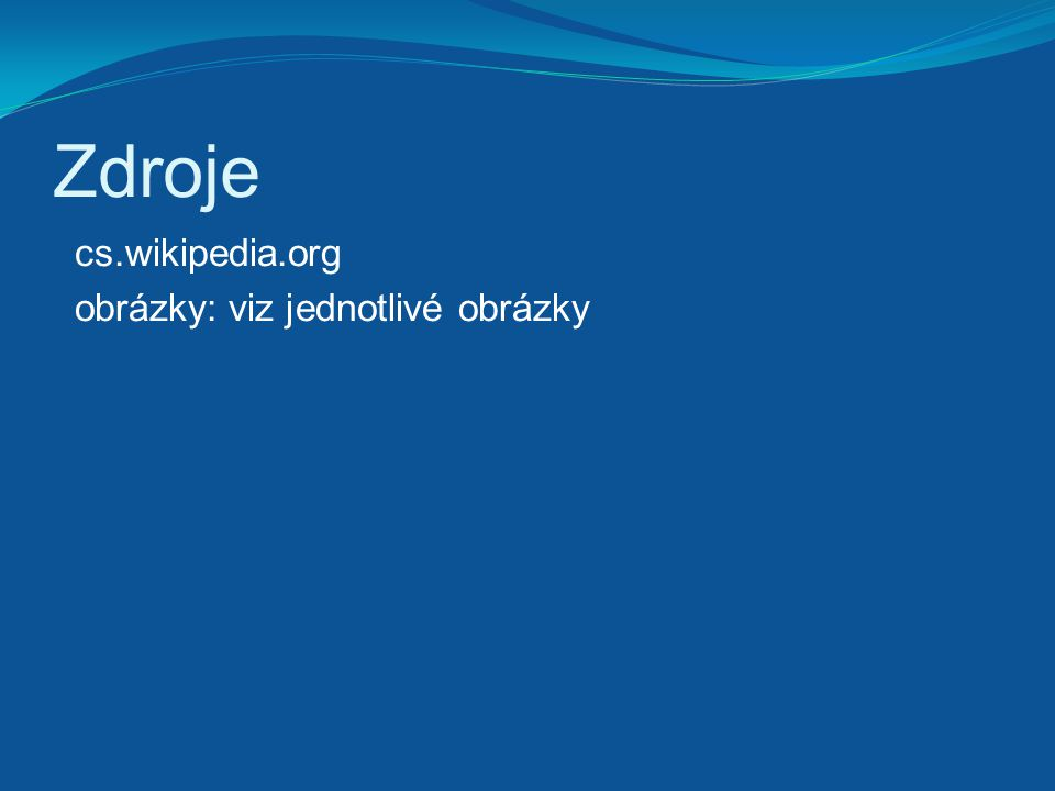 Zdroje cs.wikipedia.org obrázky: viz jednotlivé obrázky
