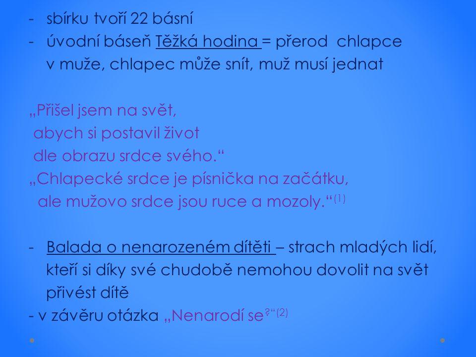 sbírku tvoří 22 básní úvodní báseň Těžká hodina = přerod chlapce. v muže, chlapec může snít, muž musí jednat.