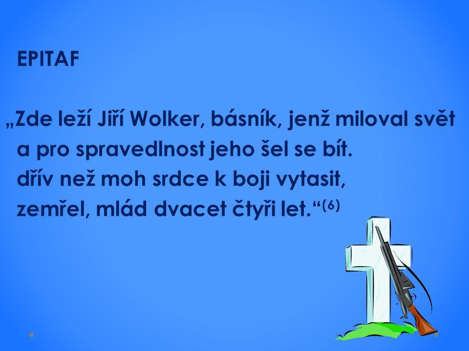 """EPITAF """"Zde leží Jiří Wolker, básník, jenž miloval svět a pro spravedlnost jeho šel se bít."""