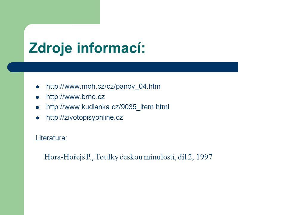 Zdroje informací: Hora-Hořejš P., Toulky českou minulostí, díl 2, 1997