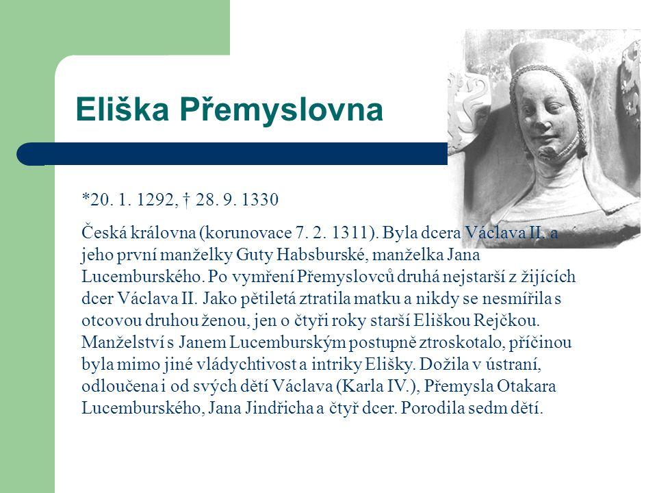 Eliška Přemyslovna *20. 1. 1292, † 28. 9. 1330.
