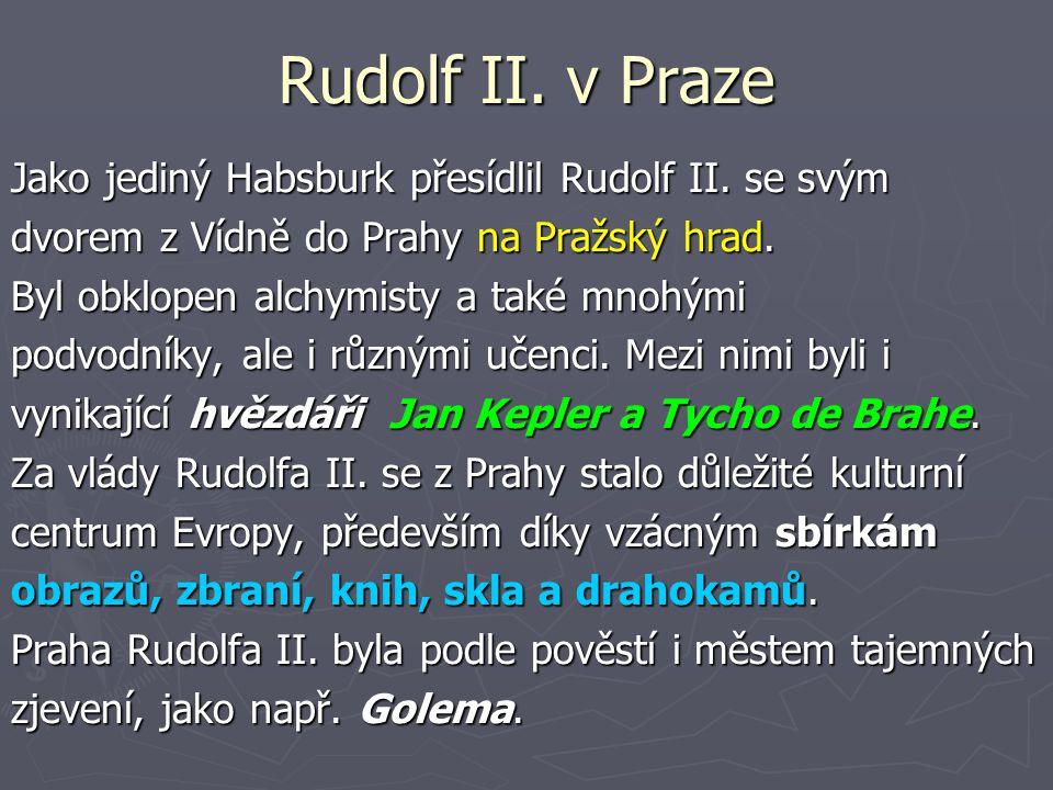 Rudolf II. v Praze Jako jediný Habsburk přesídlil Rudolf II. se svým