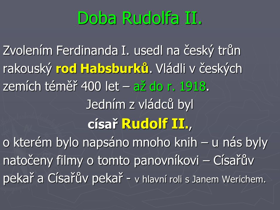 Doba Rudolfa II. Zvolením Ferdinanda I. usedl na český trůn