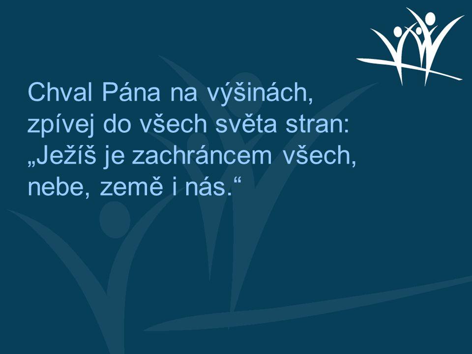 """Chval Pána na výšinách, zpívej do všech světa stran: """"Ježíš je zachráncem všech, nebe, země i nás."""