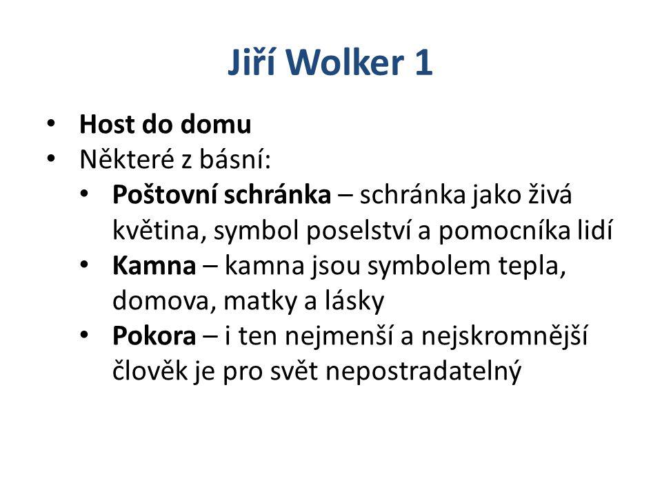 Jiří Wolker 1 Host do domu Některé z básní: