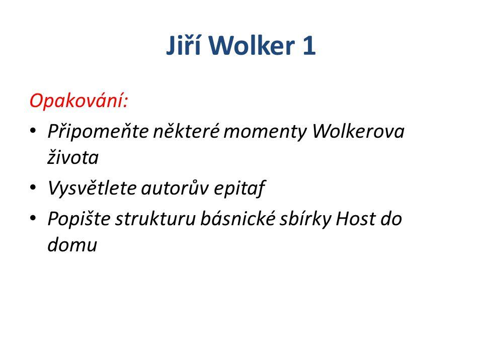 Jiří Wolker 1 Opakování: Připomeňte některé momenty Wolkerova života