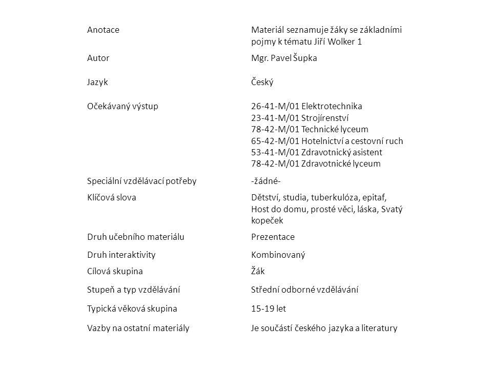 Anotace Materiál seznamuje žáky se základními pojmy k tématu Jiří Wolker 1. Autor. Mgr. Pavel Šupka.