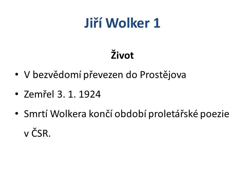 Jiří Wolker 1 Život V bezvědomí převezen do Prostějova