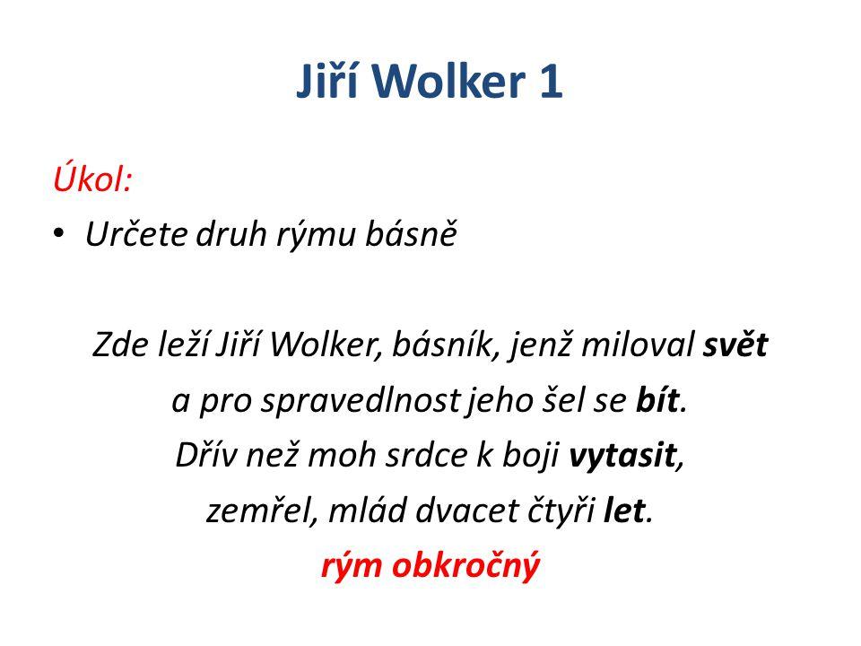 Jiří Wolker 1 Úkol: Určete druh rýmu básně