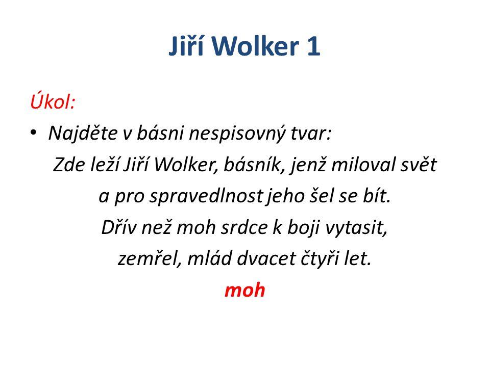 Jiří Wolker 1 Úkol: Najděte v básni nespisovný tvar: