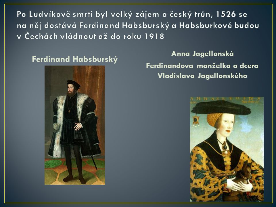 Ferdinandova manželka a dcera Vladislava Jagellonského