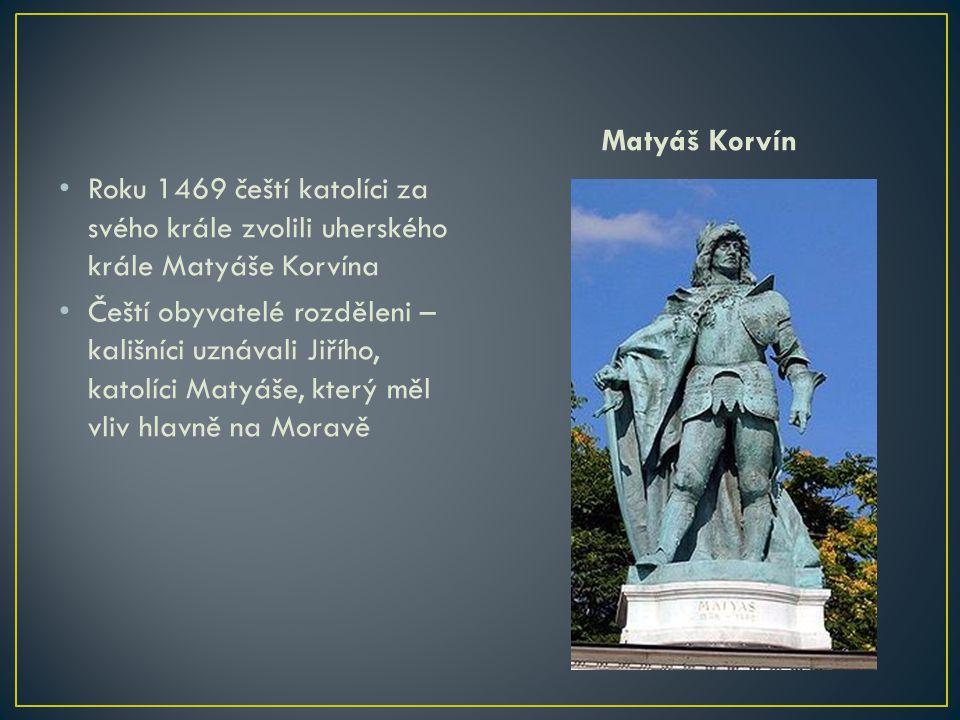 Matyáš Korvín Roku 1469 čeští katolíci za svého krále zvolili uherského krále Matyáše Korvína.