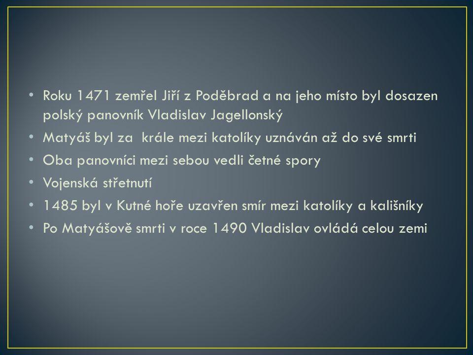 Roku 1471 zemřel Jiří z Poděbrad a na jeho místo byl dosazen polský panovník Vladislav Jagellonský