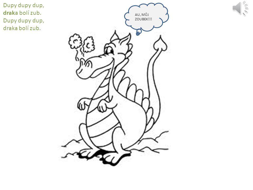 Dupy dupy dup, draka bolí zub. Dupy dupy dup, draka bolí zub.