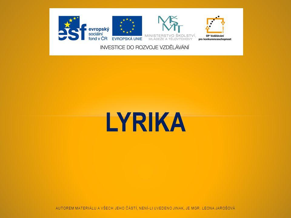 Lyrika Autorem materiálu a všech jeho částí, není-li uvedeno jinak, je Mgr. Leona Jarošová