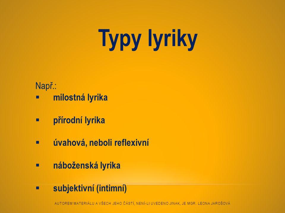 Typy lyriky Např.: milostná lyrika přírodní lyrika