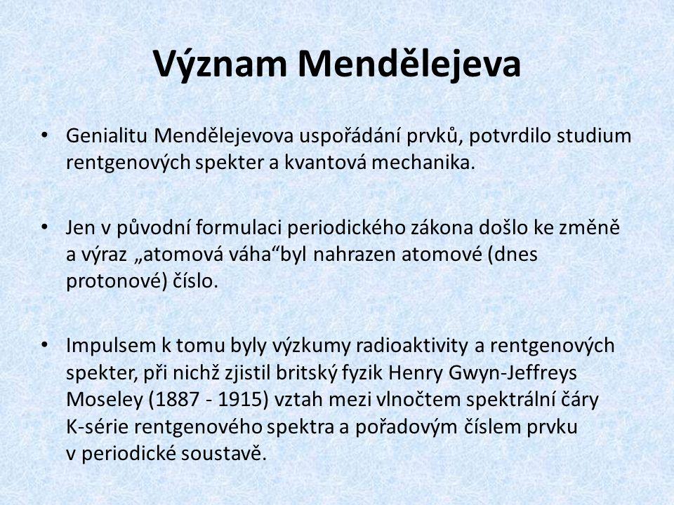 Význam Mendělejeva Genialitu Mendělejevova uspořádání prvků, potvrdilo studium rentgenových spekter a kvantová mechanika.