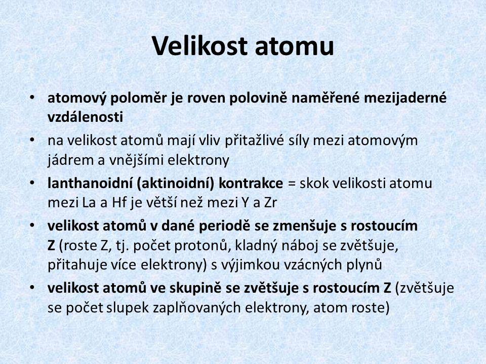 Velikost atomu atomový poloměr je roven polovině naměřené mezijaderné vzdálenosti.