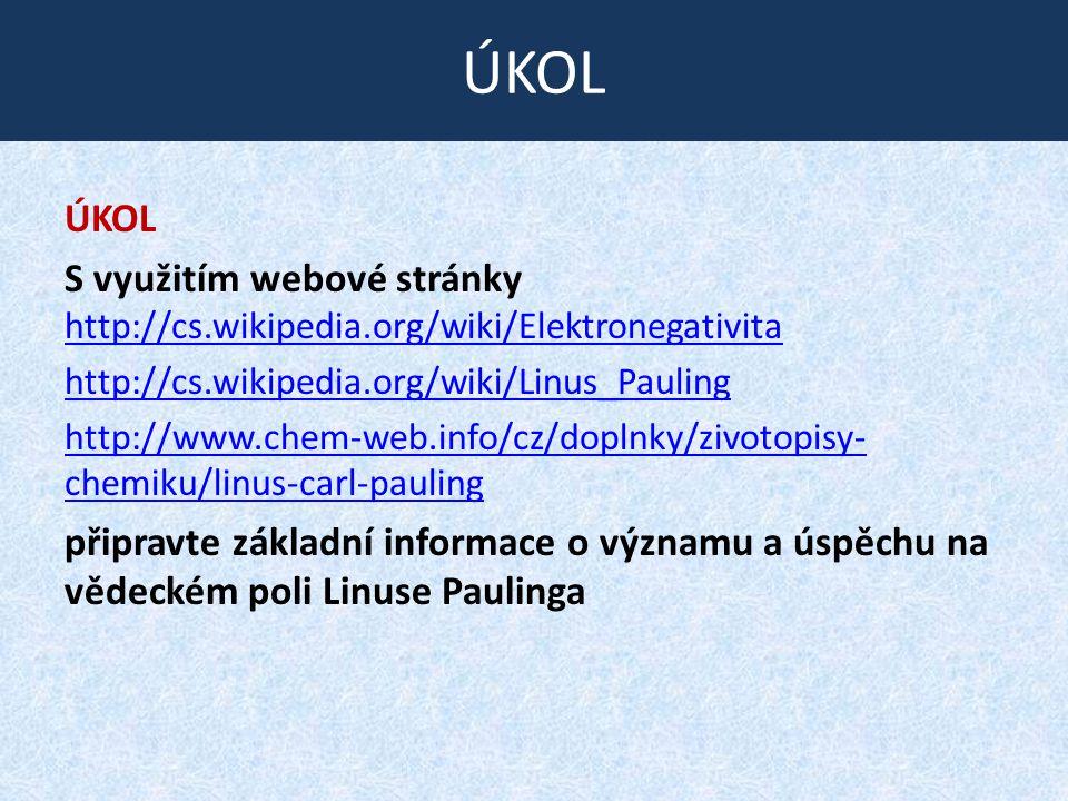 ÚKOL ÚKOL. S využitím webové stránky http://cs.wikipedia.org/wiki/Elektronegativita.