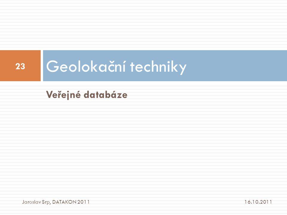 Geolokační techniky Veřejné databáze Jaroslav Srp, DATAKON 2011