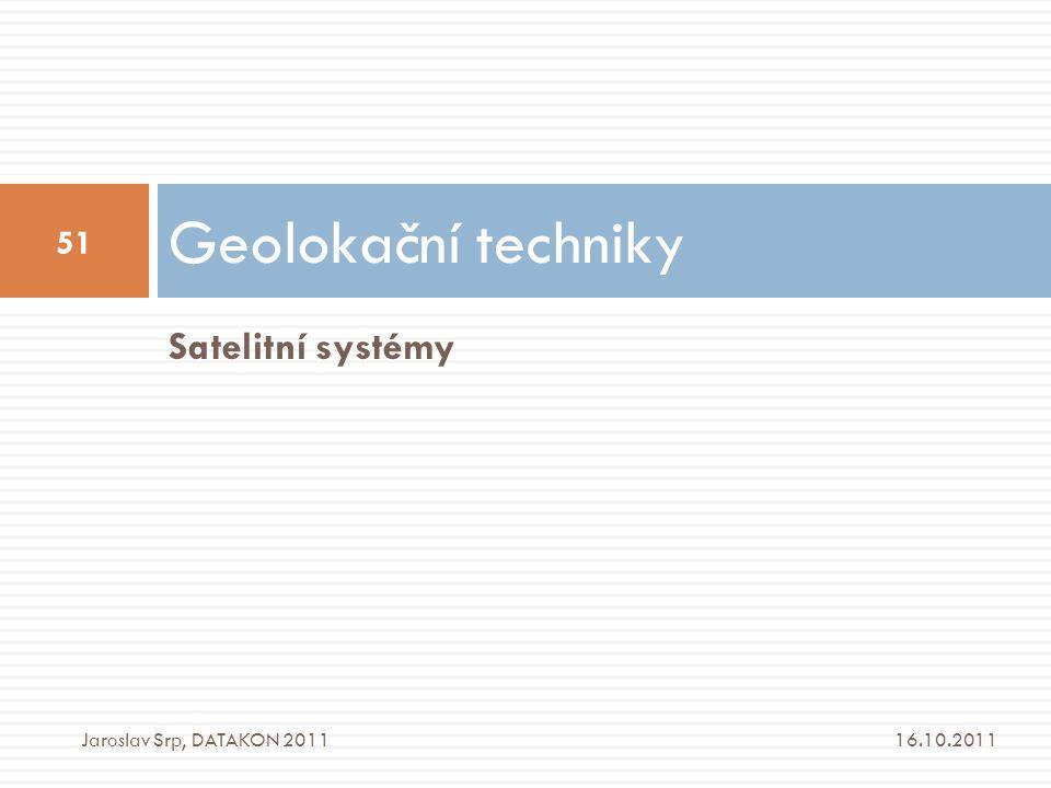 Geolokační techniky Satelitní systémy Jaroslav Srp, DATAKON 2011