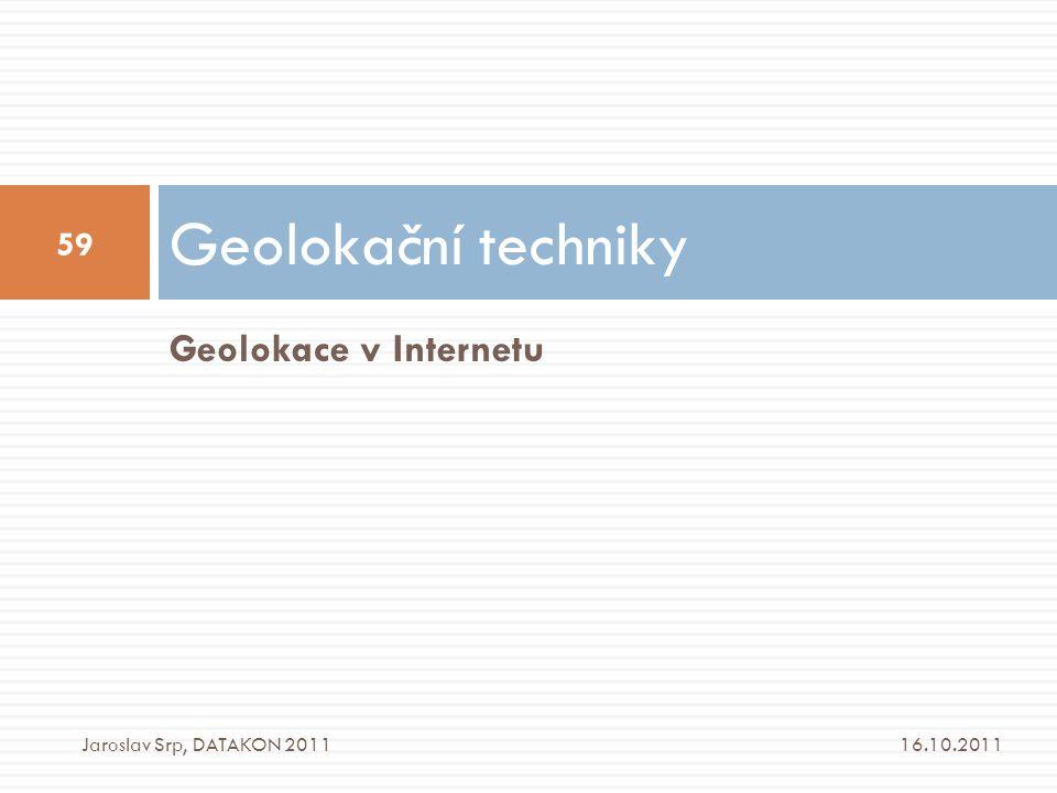 Geolokační techniky Geolokace v Internetu Jaroslav Srp, DATAKON 2011