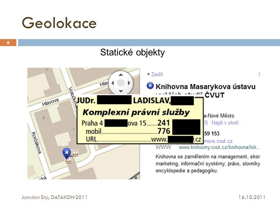 Geolokace Statické objekty Jaroslav Srp, DATAKON 2011 16.10.2011