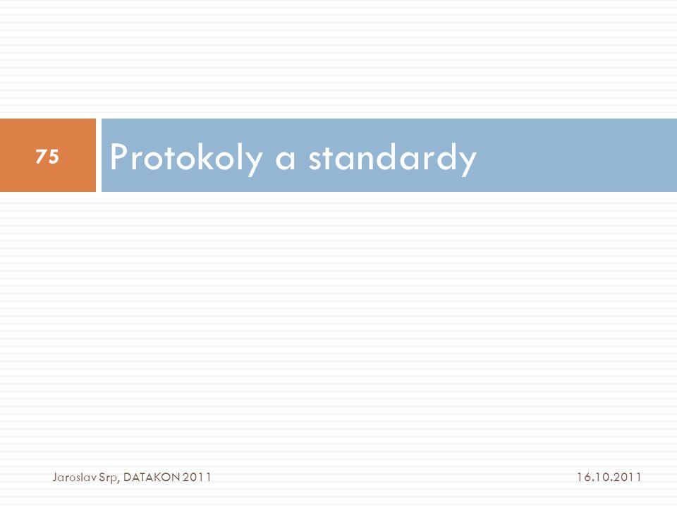 Protokoly a standardy Jaroslav Srp, DATAKON 2011 16.10.2011