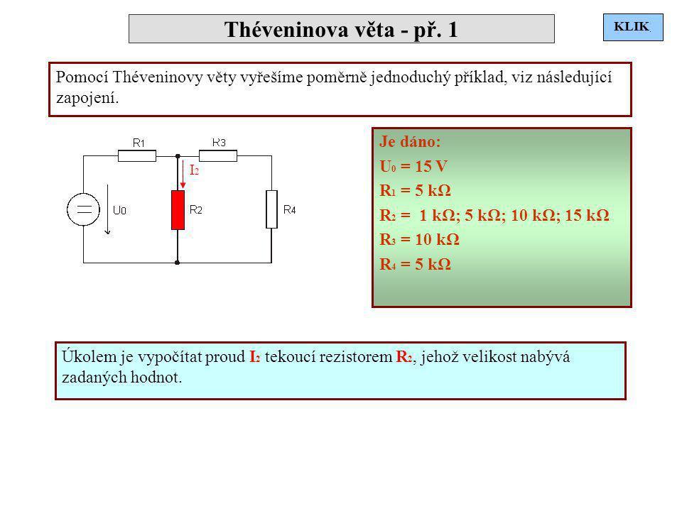Théveninova věta - př. 1 KLIK. KLIK. Pomocí Théveninovy věty vyřešíme poměrně jednoduchý příklad, viz následující zapojení.