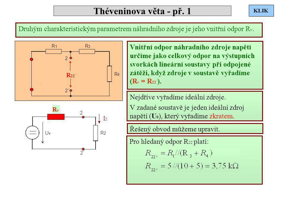 Théveninova věta - př. 1 KLIK. KLIK. KLIK. KLIK. KLIK. KLIK. Druhým charakteristickým parametrem náhradního zdroje je jeho vnitřní odpor Rv.