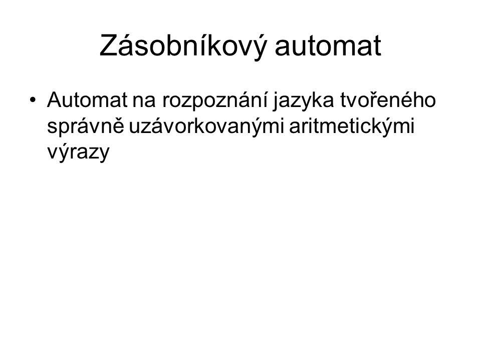 Zásobníkový automat Automat na rozpoznání jazyka tvořeného správně uzávorkovanými aritmetickými výrazy.