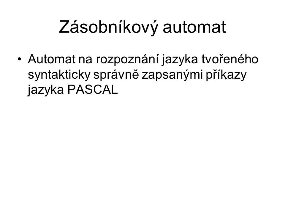 Zásobníkový automat Automat na rozpoznání jazyka tvořeného syntakticky správně zapsanými příkazy jazyka PASCAL.