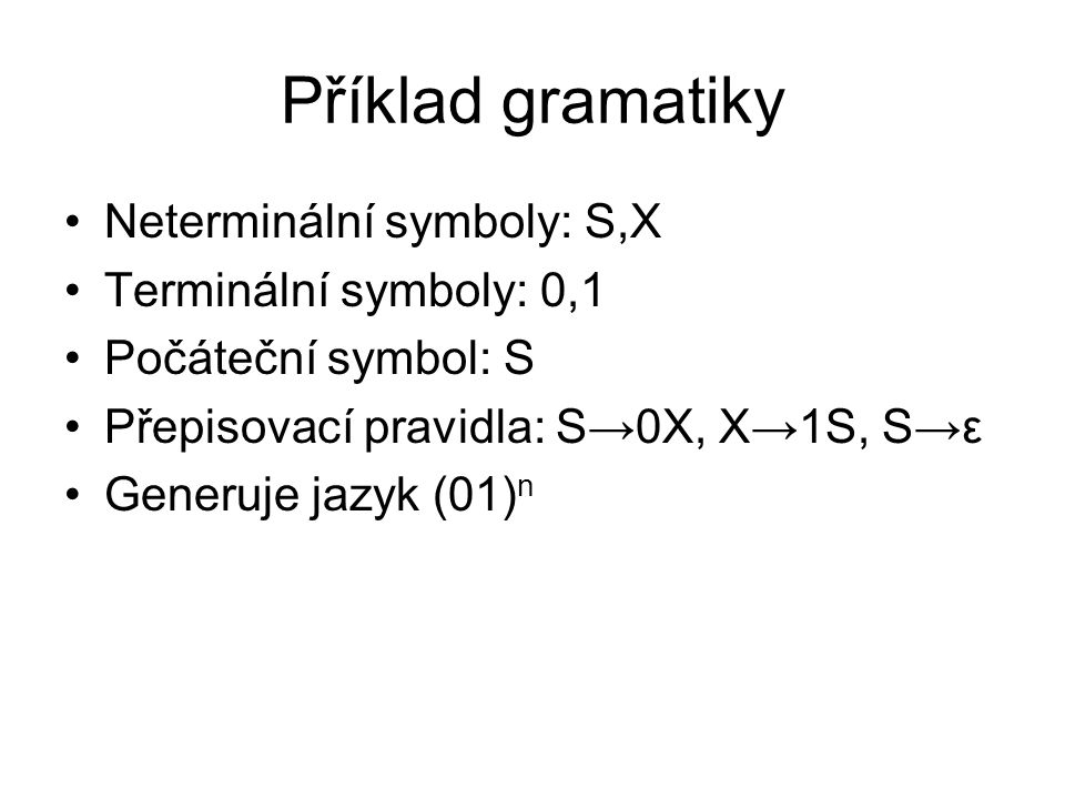 Příklad gramatiky Neterminální symboly: S,X Terminální symboly: 0,1