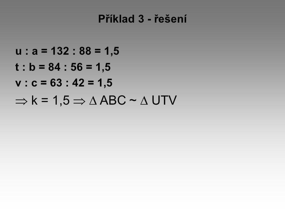  k = 1,5   ABC ~  UTV Příklad 3 - řešení u : a = 132 : 88 = 1,5