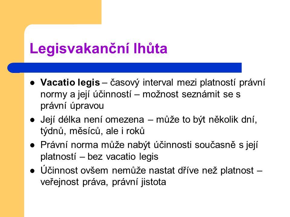 Legisvakanční lhůta Vacatio legis – časový interval mezi platností právní normy a její účinností – možnost seznámit se s právní úpravou.