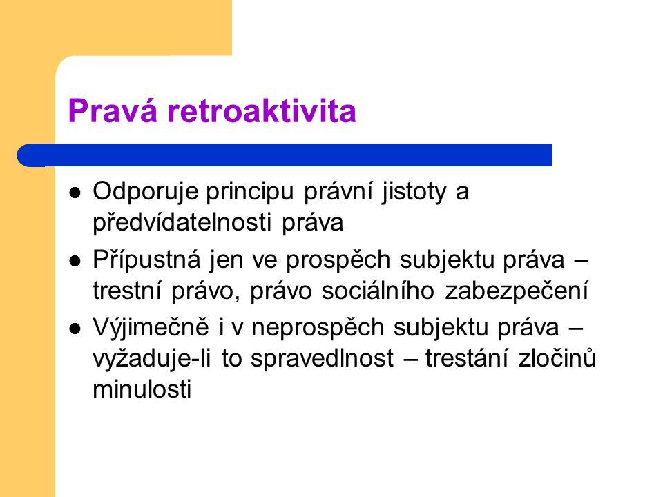 Pravá retroaktivita Odporuje principu právní jistoty a předvídatelnosti práva.
