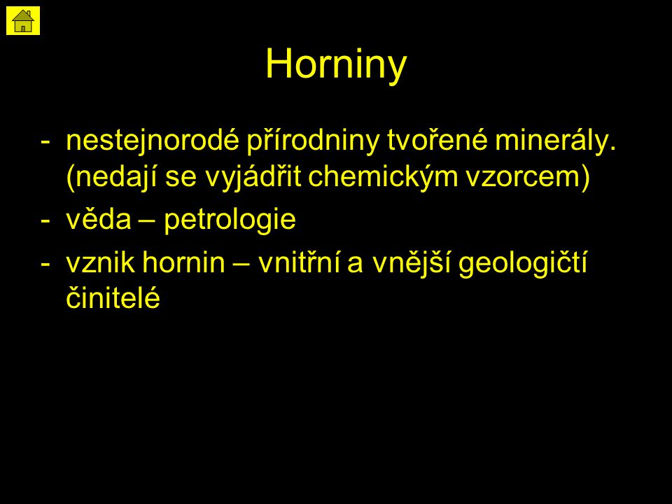 Horniny nestejnorodé přírodniny tvořené minerály. (nedají se vyjádřit chemickým vzorcem) věda – petrologie.