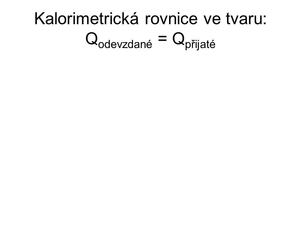 Kalorimetrická rovnice ve tvaru: Qodevzdané = Qpřijaté