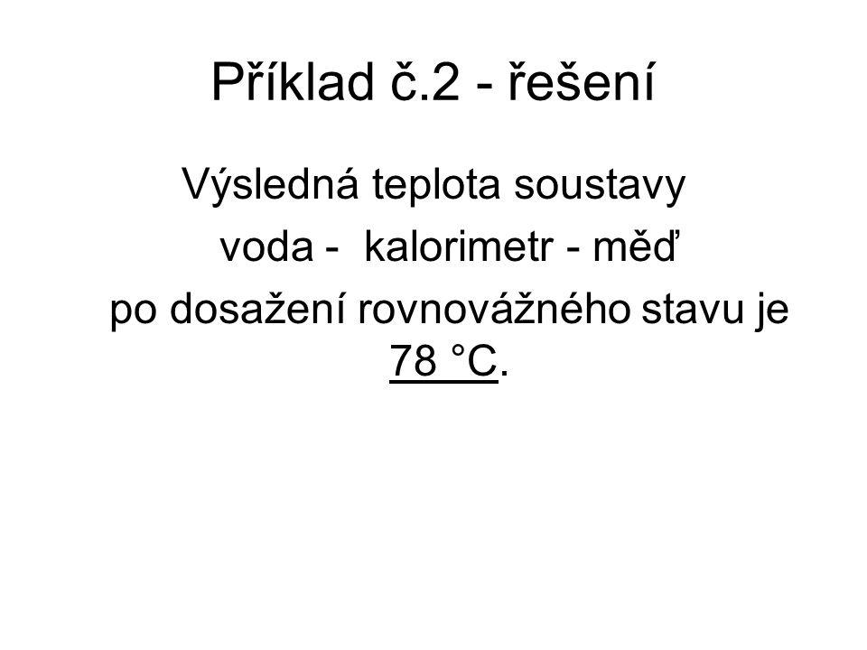 Příklad č.2 - řešení Výsledná teplota soustavy voda - kalorimetr - měď