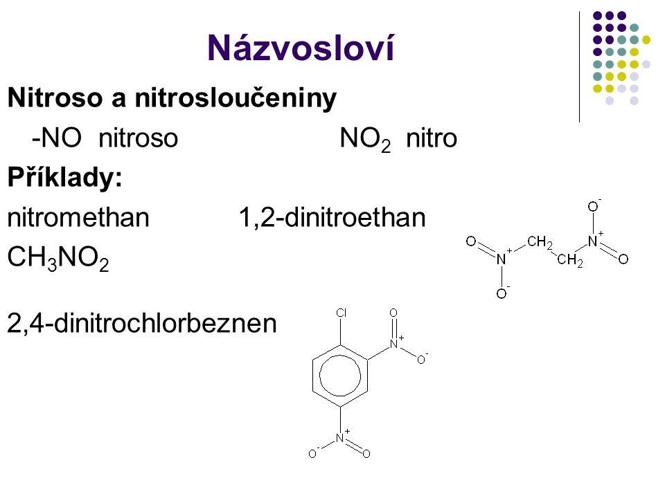 Názvosloví Nitroso a nitrosloučeniny -NO nitroso NO2 nitro Příklady: