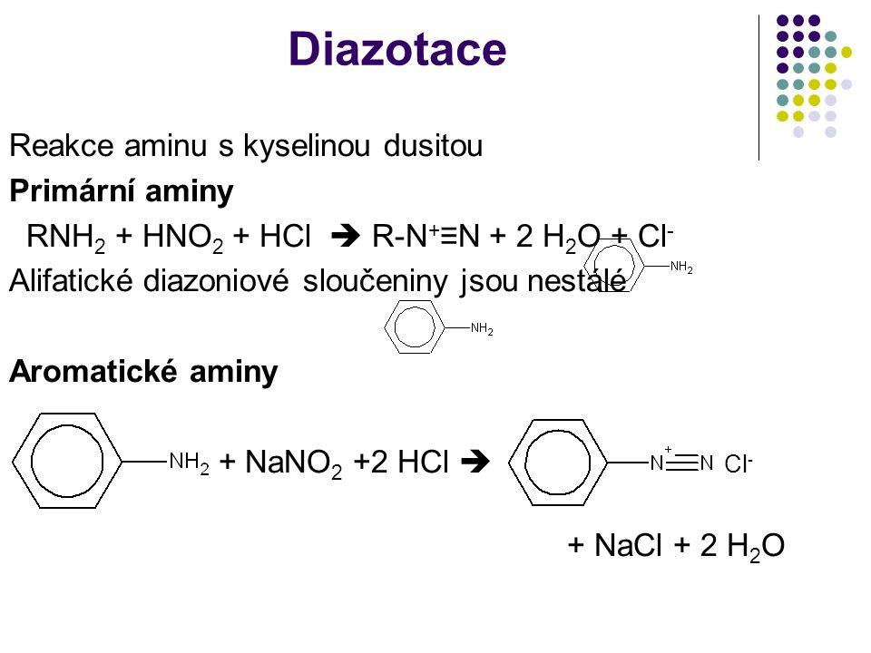 Diazotace Reakce aminu s kyselinou dusitou Primární aminy