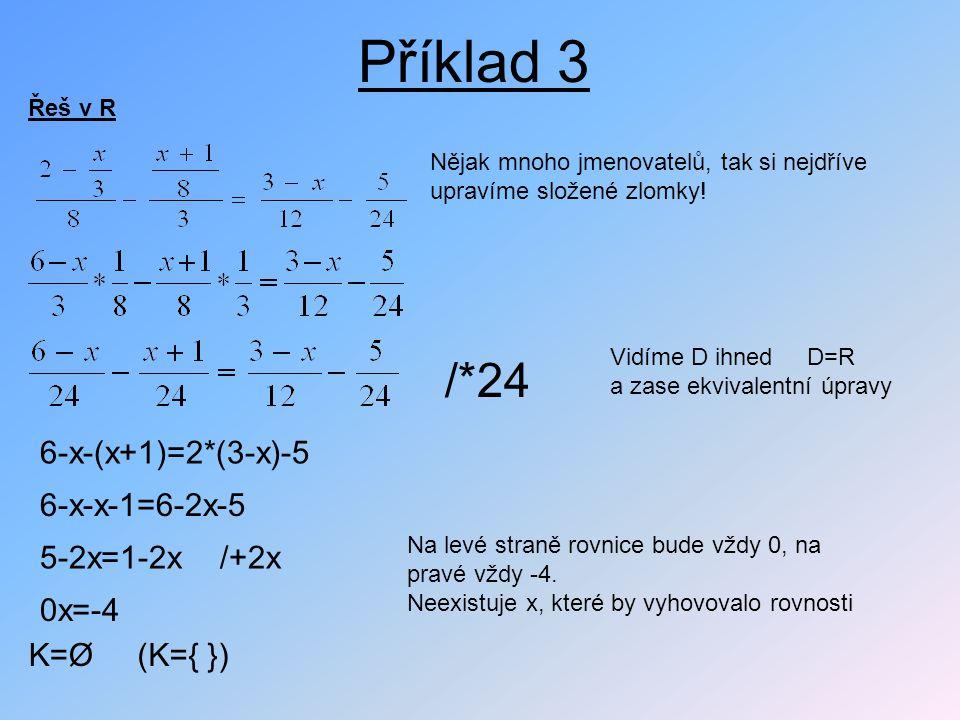 Příklad 3 /*24 6-x-(x+1)=2*(3-x)-5 6-x-x-1=6-2x-5 5-2x=1-2x /+2x 0x=-4