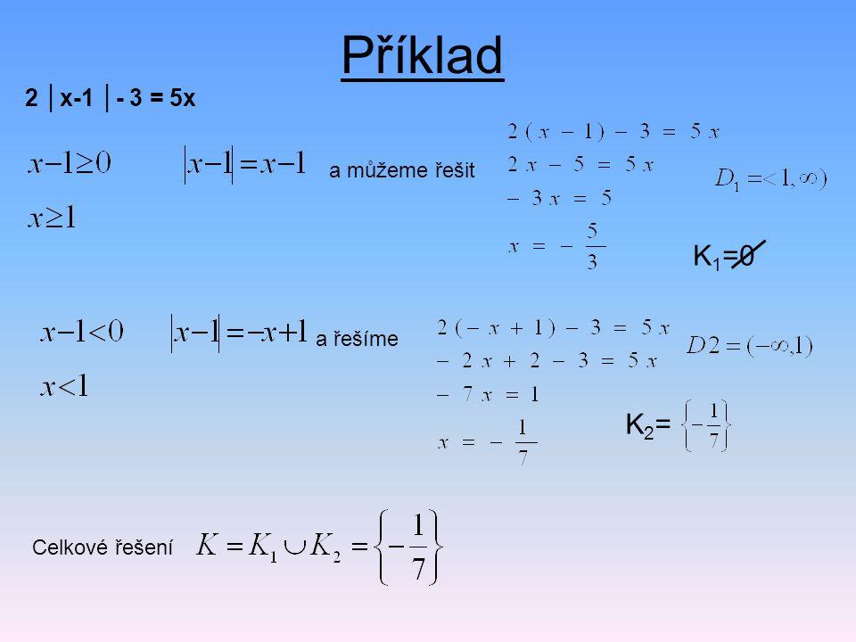 Příklad K1=0 K2= 2 │x-1 │- 3 = 5x a můžeme řešit a řešíme