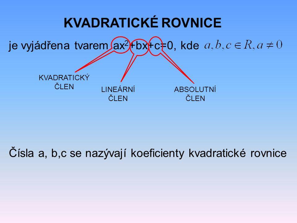 KVADRATICKÉ ROVNICE je vyjádřena tvarem ax2+bx+c=0, kde