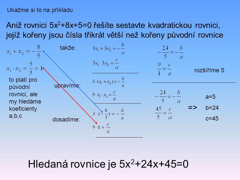 Hledaná rovnice je 5x2+24x+45=0