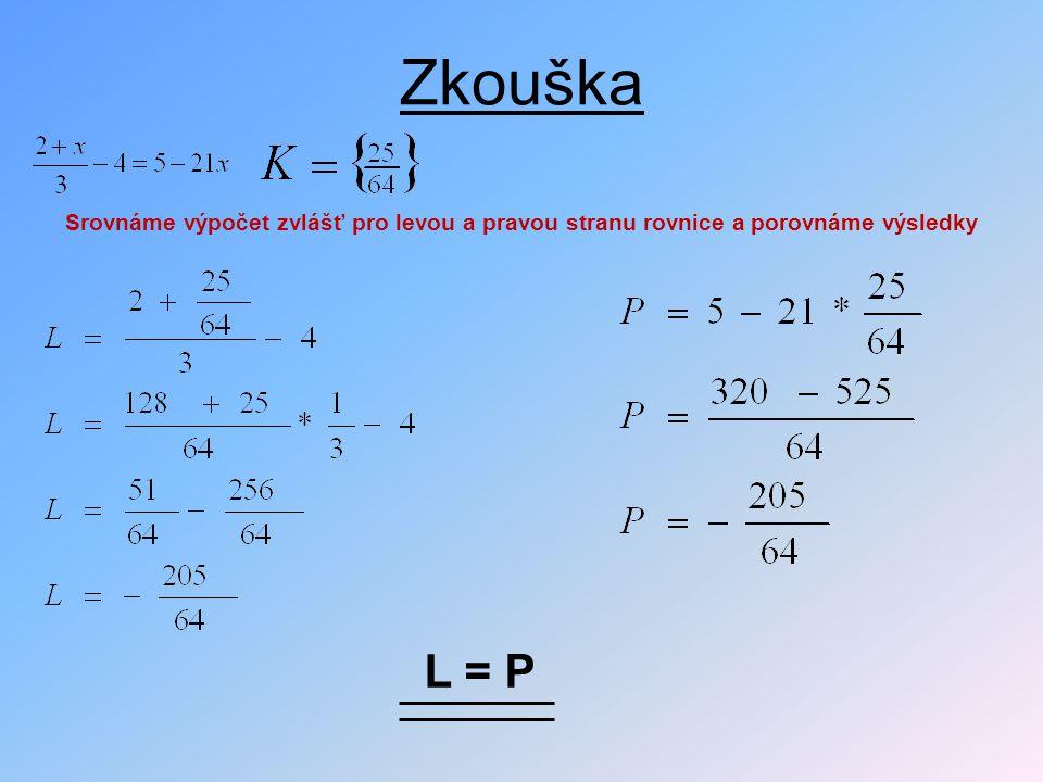 Zkouška Srovnáme výpočet zvlášť pro levou a pravou stranu rovnice a porovnáme výsledky L = P